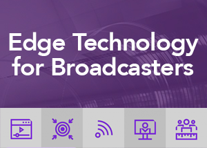 Edge Technology for Broadcasters